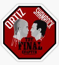 The Final Chapter - Ortiz Vs Shamrock  Sticker