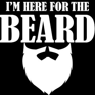 Beard Funny Design - Im Here For The Beard by kudostees