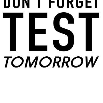 Don't Forget Test Tomorrow  by careers
