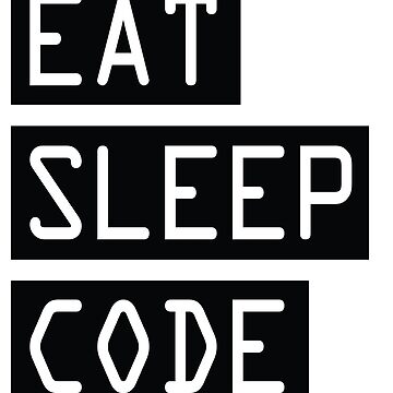 Eat Sleep Code by careers
