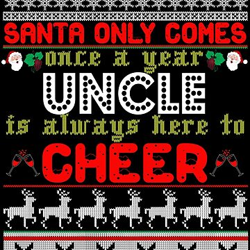 Santa Only Comes Once A Year Uncle Is Always Here by johnlincoln2557