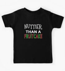 Nuttier Than A Fruitcake Kids Tee