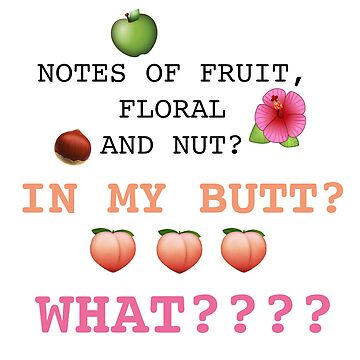 notes of fruit, floral and nut? IN MY BUTT? by mtemben