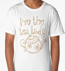 I'm the TEA LADY! Long T-Shirt
