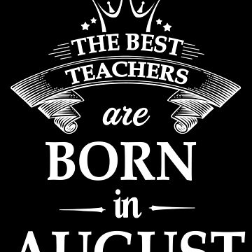 The best teachers are born in August by johnlincoln2557