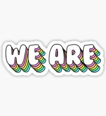 WE ARE!! Sticker