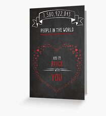 7 Billion People, I'm Stuck With You Greeting Card