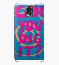 Can You Dig It? Case/Skin for Samsung Galaxy