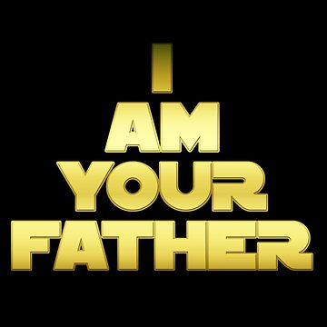 I AM YOUR FATHER by EatMyApparel