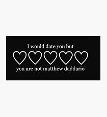 i would date you but you are not matthew daddario Photographic Print