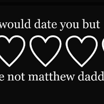 i would date you but you are not matthew daddario by shadowsmalfoy