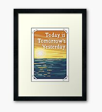 Today is Tomorrow's Yesterday Framed Print