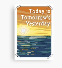 Today is Tomorrow's Yesterday Canvas Print