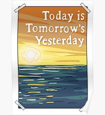 Today is Tomorrow's Yesterday Poster