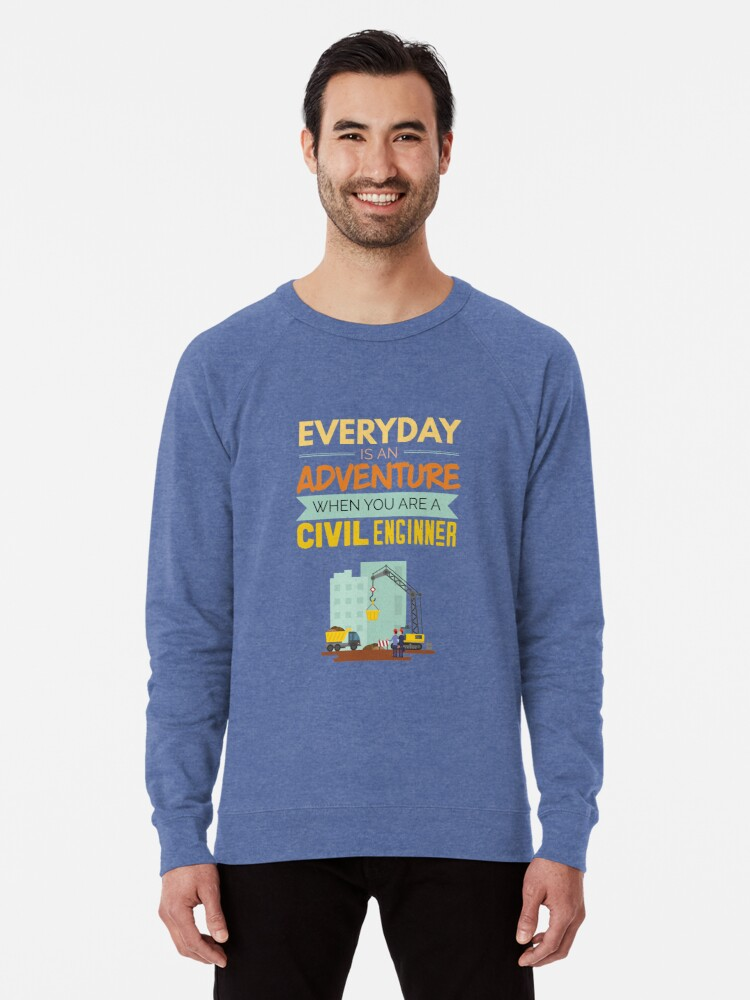 97d2d04f Everyday Is An Adventure Civil Engineer Funny Lightweight Sweatshirt