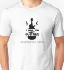 I Have Too Many Guitars Said No One Ever T-Shirt