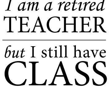 I Am A Retired Teacher by careers
