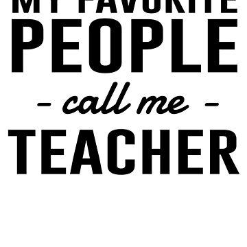 My Favorite People Call Me Teacher by careers