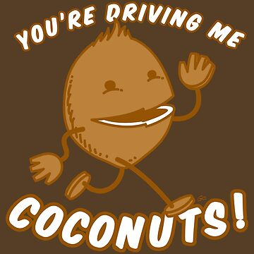 "Coconut Boy™—""You're Driving Me Coconuts!"" by Trulyfunky"