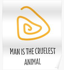 Man is the cruelest animal Poster