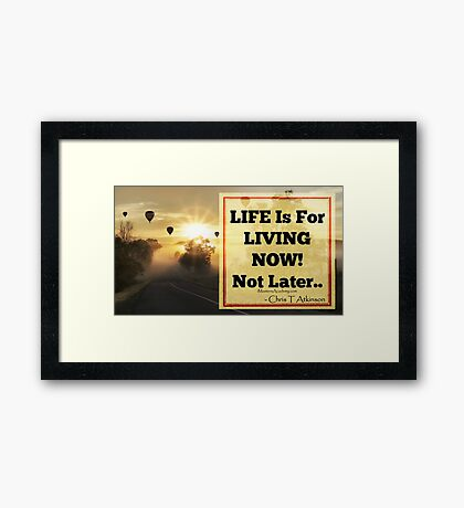 Live Now Not Later Framed Print