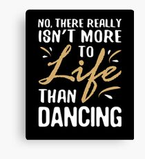 Funny Dancing Lover Dancer Sarcastic Quote Canvas Print
