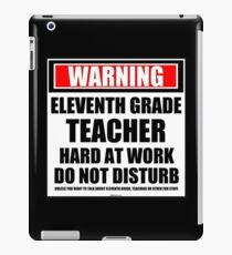 Warning Eleventh Grade Teacher Hard At Work Do Not Disturb iPad Case/Skin