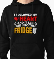 I Followed My Heart And It Led Me Into The Fridge Pullover Hoodie