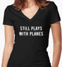 Still Plays With Planes -  Funny Model Airplane Joke Women's Fitted V-Neck T-Shirt