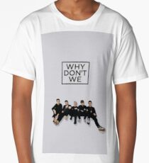 why dont we  Long T-Shirt