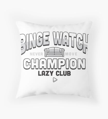 Lazy Club - Binge Watch Champion Throw Pillow