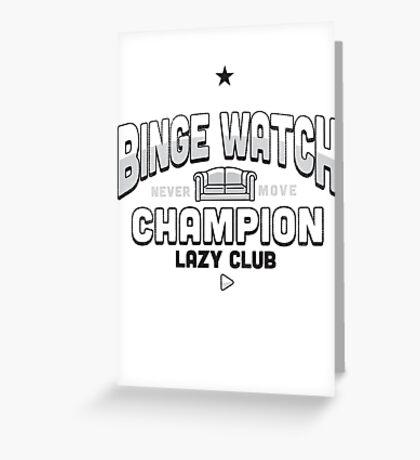Lazy Club - Binge Watch Champion Greeting Card