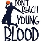 Don't Reach Young Blood by Dave Jo