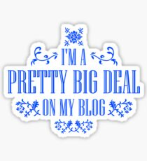 I'm A Pretty Big Deal on my Blog - Funny Quote Sticker