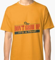 Don't Grow Up, It's a Trap Classic T-Shirt