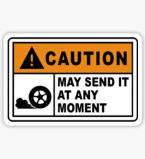 Caution - May send it at any moment.  Sticker