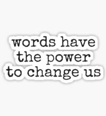 WORDS HAVE THE POWER TO CHANGE US Sticker