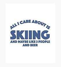 All I Care About Is Skiing And Maybe Like 3 People And Beer - Ski Skiing Winter Sports Riding Gliding Snow Beer Photographic Print