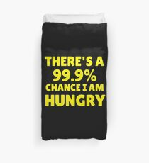 THERE'S A 99.9% CHANCE THAT I AM HUNGRY Duvet Cover