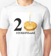 2 Old 4 Mould Unisex T-Shirt