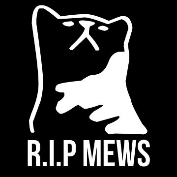 R.I.P Mews - Justice for Mews! by widmore