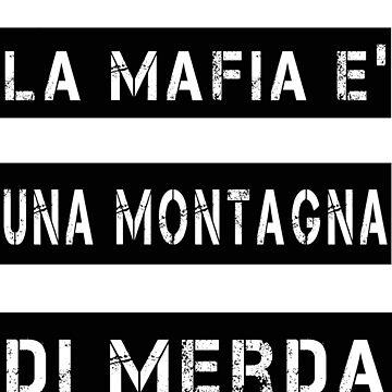 La mafia è una montagna di merda by TrashShirt-IT