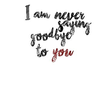 Never saying goodbye to you by brianssunshine