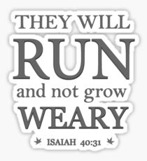 THEY  WILL RUN AND NOT GROW WEARY Sticker