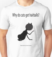 Why do cats get hairballs? Unisex T-Shirt