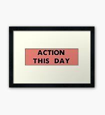 ACTION THIS DAY Framed Print