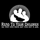 Read To Your Children by MomfiaTees
