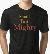 Small but Mighty Tri-blend T-Shirt