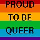 PROUD TO BE QUEER by IdeasForArtists