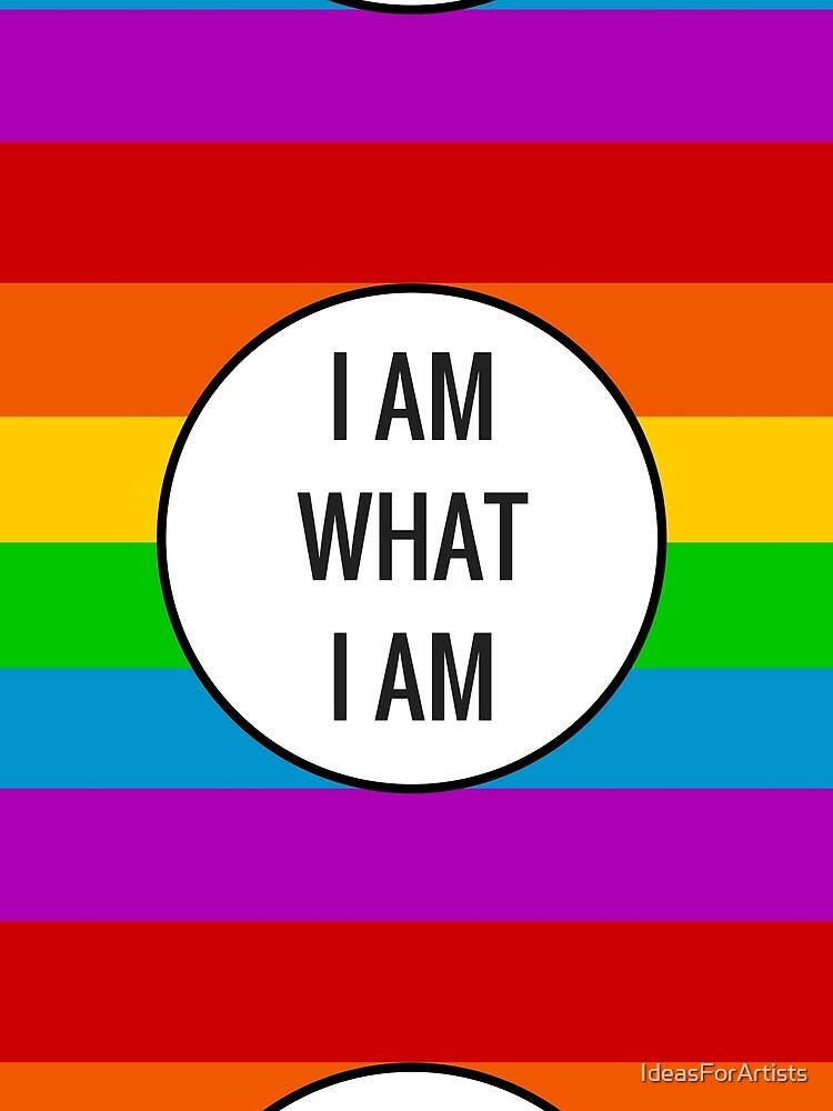 I AM WHAT I AM ~ rainbow by IdeasForArtists